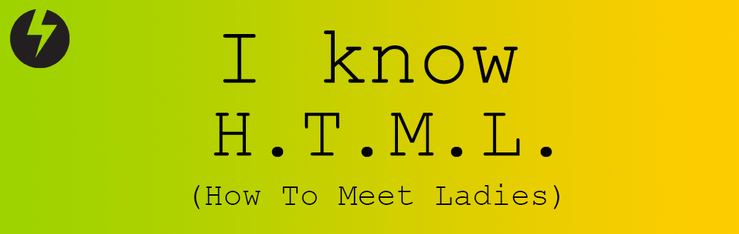 Immagine della news: I know HTML: How To Meet Ladies